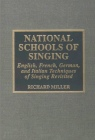National Schools of Singing: English, French, German, and Italian Techniques of Singing Revisited by Richard Miller